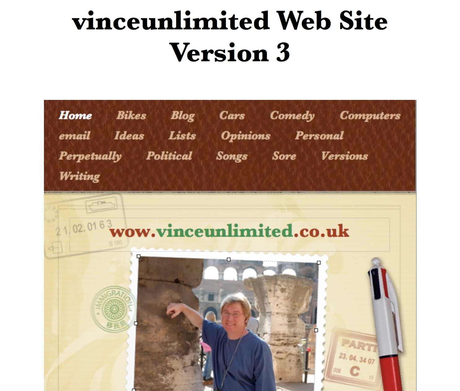 Screenshot of the Home page of vinceunlimited.co.uk version 3. It has a stamp style photograph of the author leaning on a column at the Colosseum. Surrounded is a yellowish background with travel style stamps and a four colour biro. The leather style header contains the various section links. The site is subtitled wow.vinceunlimited.co.uk